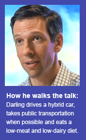 How he walks the talk: Darling drives a hybrid car, takes public transportation when possible, and eats a low-meat and low-dairy diet.