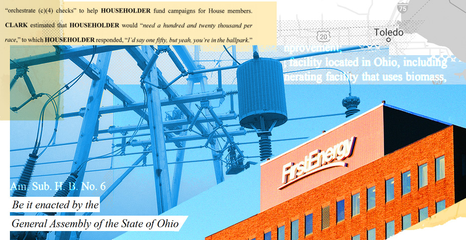 First Energy collage. Photo credit: Claudine Hellmuth/E&E News(illustration); FirstEnergy(building and substation);SnazzyMaps(map), Department of Justice documents & Ohio Legislature(text)